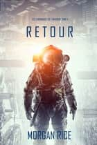 Retour (Les Chroniques de l'Invasion, Tome 4): Un Thriller de Science-fiction eBook by Morgan Rice
