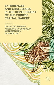 Experiences and Challenges in the Development of the Chinese Capital Market ebook by Professsor Douglas Cumming,Professor Alessandra Guariglia,Dr Wenxuan Hou,Dr Edward Lee
