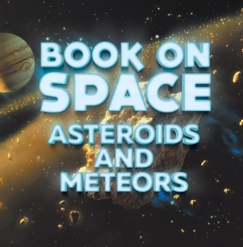 Book On Space: Asteroids and Meteors - Planets Book for Kids ebook by Baby Professor