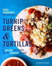 Turnip Greens & Tortillas - A Mexican Chef Spices Up the Southern Kitchen ebook by Susan Puckett, Eddie Hernandez