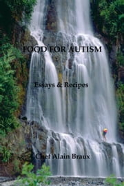 Food for Autism: Essays and Recipes ebook by Alain Braux