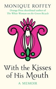 With the Kisses of His Mouth ebook by Monique Roffey