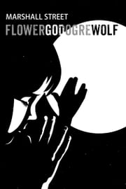 FLOWER GOD OGRE WOLF ebook by Marshall Street