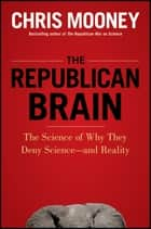 The Republican Brain ebook by Chris Mooney