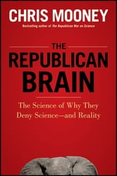 The Republican Brain - The Science of Why They Deny Science--and Reality ebook by Chris Mooney