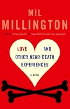 Love and Other Near-Death Experiences - A Novel ebook by Mil Millington
