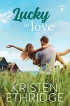 Lucky in Love - A Sweet Story of Faith, Love, and Small-Town Holidays ebook by