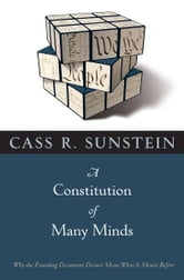 A Constitution of Many Minds - Why the Founding Document Doesn't Mean What It Meant Before ebook by Cass R. Sunstein