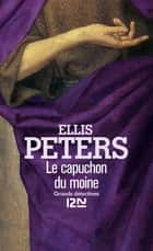 Le capuchon du moine ebook by Serge CHWAT, Ellis PETERS