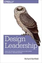 Design Leadership - How Top Design Leaders Build and Grow Successful Organizations ebook by Richard Banfield