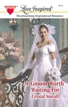 A Groom Worth Waiting For ebook by Crystal Stovall