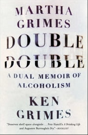 Double Double - A Dual Memoir of Alcoholism ebook by Martha Grimes,Ken Grimes