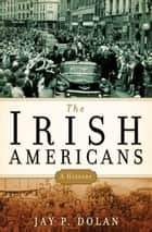 The Irish Americans ebook by Jay P. Dolan