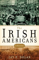 The Irish Americans - A History ebook by Jay P. Dolan