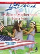 Mission: Motherhood ebook by Marta Perry