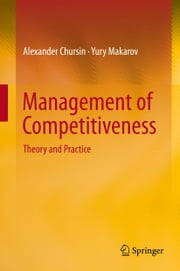 Management of Competitiveness - Theory and Practice ebook by Alexander Chursin,Yury Makarov