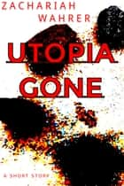 Utopia Gone ebook by Zachariah Wahrer