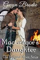 MacGregor's Daughter: A Scottish Historical Romance - The Highland Moon Series, #5 ebook by