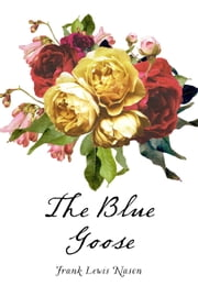 The Blue Goose ebook by Frank Lewis Nason