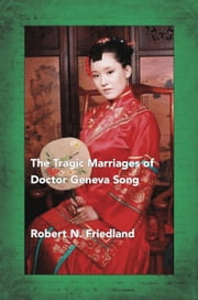 The Tragic Marriages of Doctor Geneva Song ebook by Robert N. Friedland