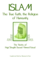 Islam: The True Faith, the Religion of Humanity: The Works of Hajji Shaykh Ahmed Faisal ebook by Daoud Ahmed Faisal,Muhammed al Ahari