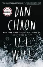 Ill Will - A Novel ebook by Dan Chaon