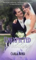 Unexpected Wedding ebook by Carla Rossi