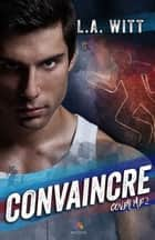 Convaincre - Cover Me, T2 ebook by L.A. Witt