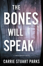 The Bones Will Speak ebook by Carrie Stuart Parks