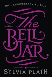The Bell Jar - A Novel ebook by Sylvia Plath