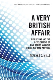 A Very British Affair - Six Britons and the Development of Time Series Analysis During the 20th Century ebook by Professor Terence C. Mills