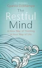 The Restful Mind eBook by Gyalwa Dokhampa His Eminence Khamtrul Rinpoche