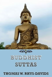 Buddhist Suttas - Extended Annotated Edition ebook by Thomas William Rhys Davids