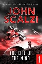 The End of All Things Part 1 - The Life of the Mind eBook by John Scalzi