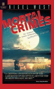 Mortal Crimes - The Greatest Theft in History: The Soviet Penetration of the Manhattan Project ebook by Nigel West