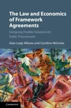 The Law and Economics of Framework Agreements - Designing Flexible Solutions for Public Procurement ebook by Gian Luigi Albano, Caroline Nicholas