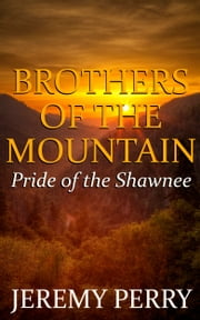 Brothers of the Mountain: Pride of the Shawnee ebook by Jeremy Perry
