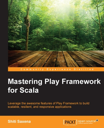 Mastering Play Framework for Scala ebook by Shiti Saxena