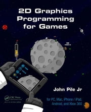 2D Graphics Programming for Games ebook by Pile,Jr., John