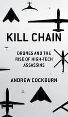 Kill Chain - Drones and the Rise of High-Tech Assassins ebook by Andrew Cockburn
