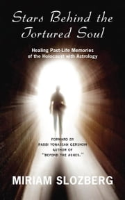 Stars Behind The Tortured Soul: Healing Past-Life Memories of the Holocaust with Astrology ebook by Slozberg, Miriam