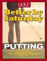 Better by Saturday (TM) - Putting - Featuring Tips by Golf Magazine's Top 100 Teachers ebook by Dave Allen