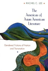 The Americas of Asian American Literature - Gendered Fictions of Nation and Transnation ebook by Rachel C. Lee