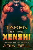 Taken by the Xenshi ebook by Aria Bell