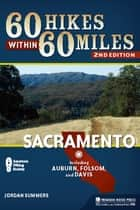 60 Hikes Within 60 Miles: Sacramento - Including Auburn, Folsom, and Davis ebook by Jordan Summers