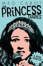 The Princess Diaries 2: A Royal Disaster ebook by Meg Cabot