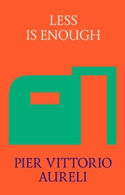 Less is Enough - On Architecture and Asceticism eBook by Pier Vittorio Aureli