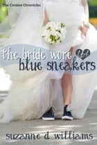 The Bride Wore Blue Sneakers - The Coralee Chronicles, #2 ebook by Suzanne D. Williams