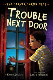 Trouble Next Door - The Carver Chronicles, Book Four ebook by Karen English,Laura Freeman