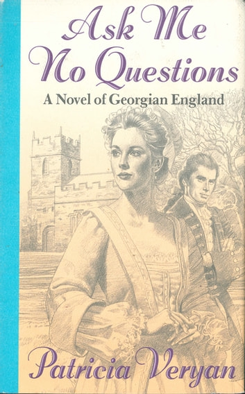 Ask Me No Questions - A Novel of Georgian England ebook by Patricia Veryan